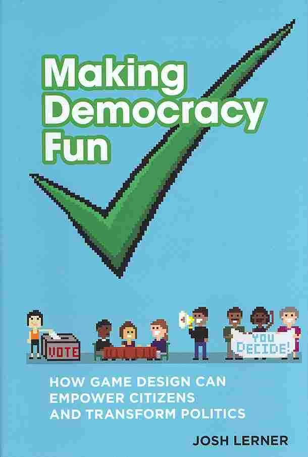 Making Democracy Fun By Lerner, Josh