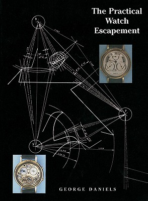 The Practical Watch Escapement By Daniels, George